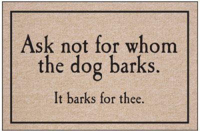 Ask not for whom the dog barks