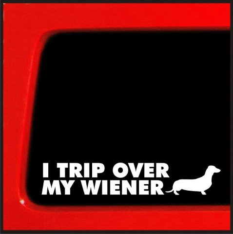 """I Trip Over My Wiener"" Decal"